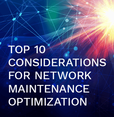 Top 10 Considerations for Network Maintenance Optimization